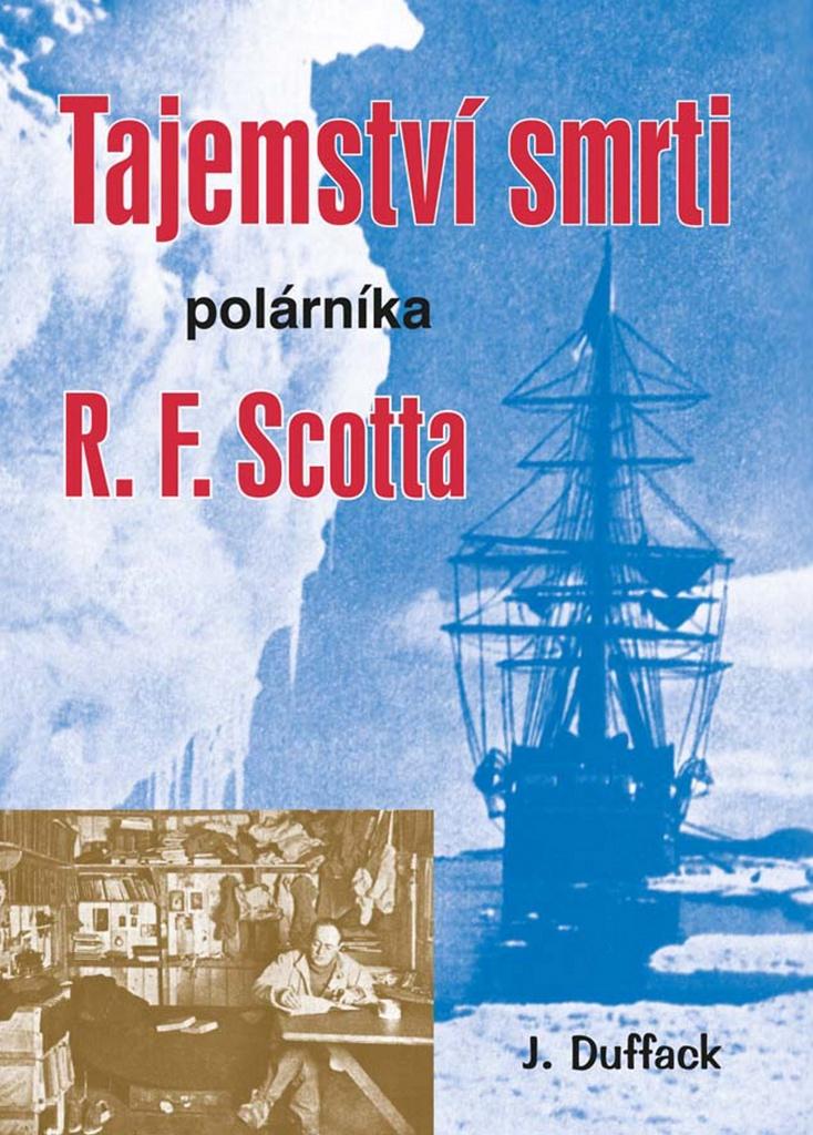 Tajemství smrti polárníka R. F. Scotta - J. Duffack
