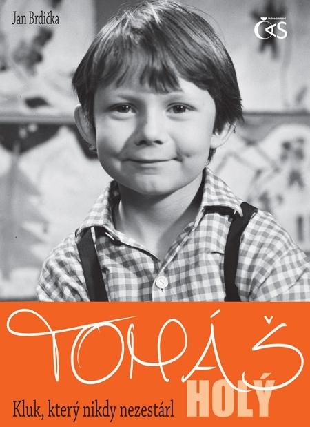 Tomáš Holý - Kluk, který nikdy nezestárl - Jan Brdička
