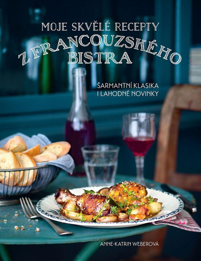 Moje skvělé recepty z francouzského bistra - Anne-Katrin Weberová