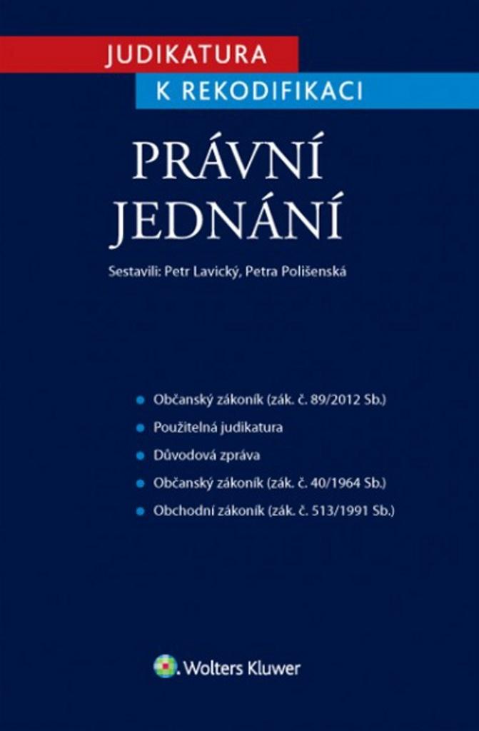 Judikatura k rekodifikaci Právní jednání - JUDr. Petr Lavický Ph.D., Petra Polišenská