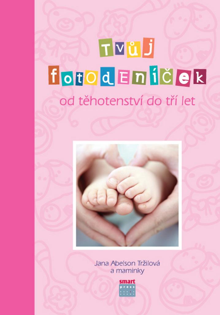 Tvůj fotodeníček od těhotenství do tří let - Jana Abelson Tržilová
