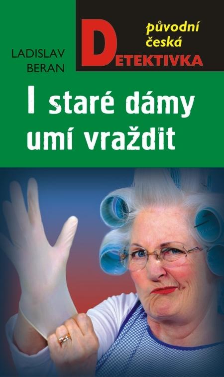 I staré dámy umí vraždit - Ladislav Beran