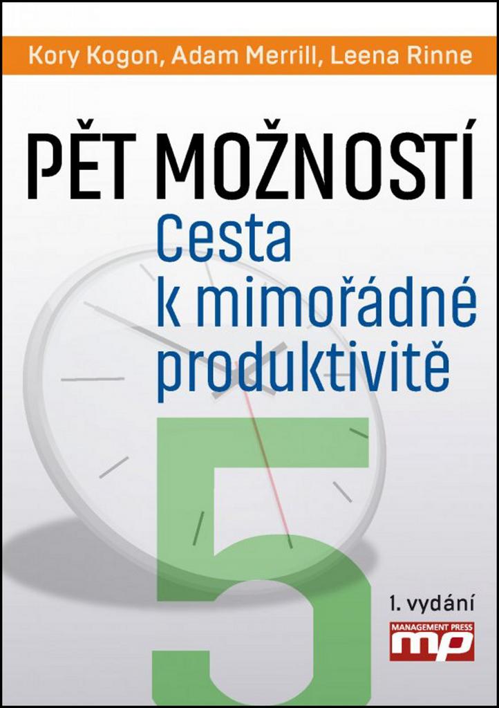 Pět možností. Cesta k mimořádné produktivitě - Leena Rinne, Kory Kogon, Adam Merrill