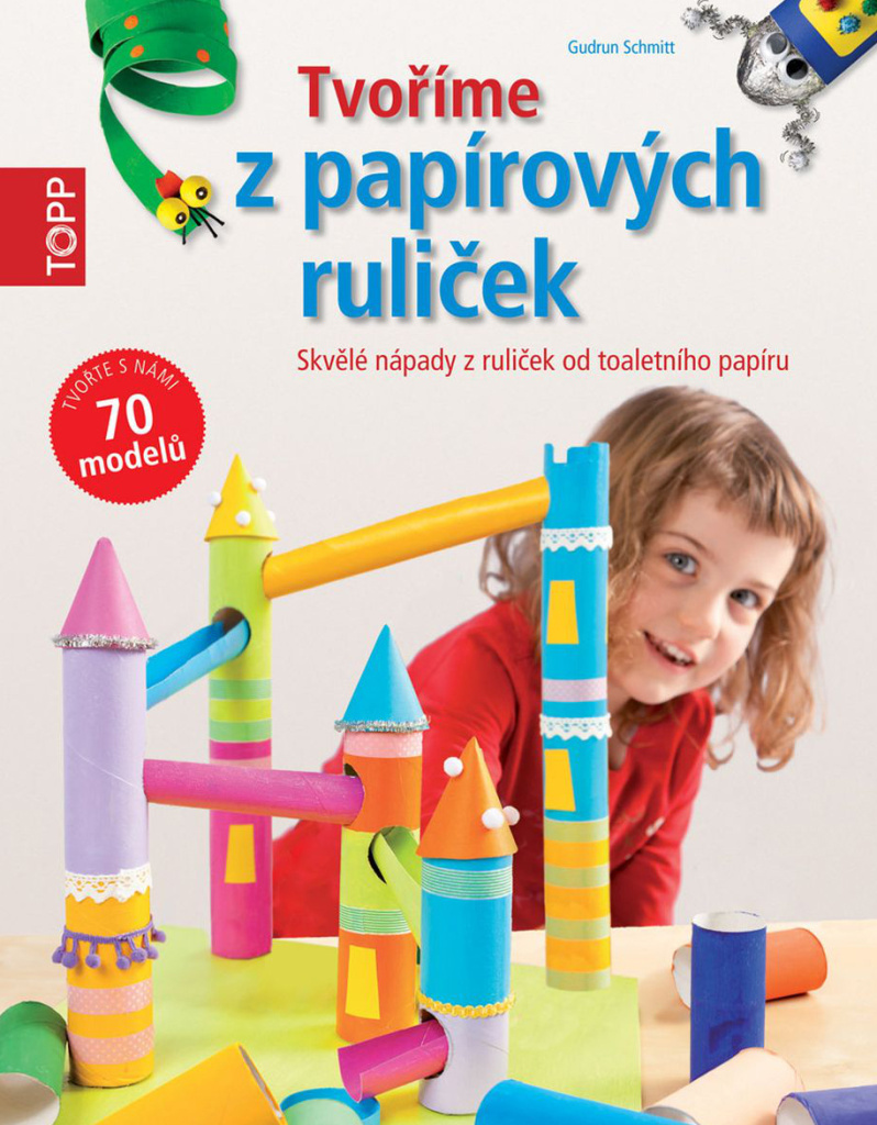 TOPP Tvoříme z papírových ruliček - Gudrun Schmitt