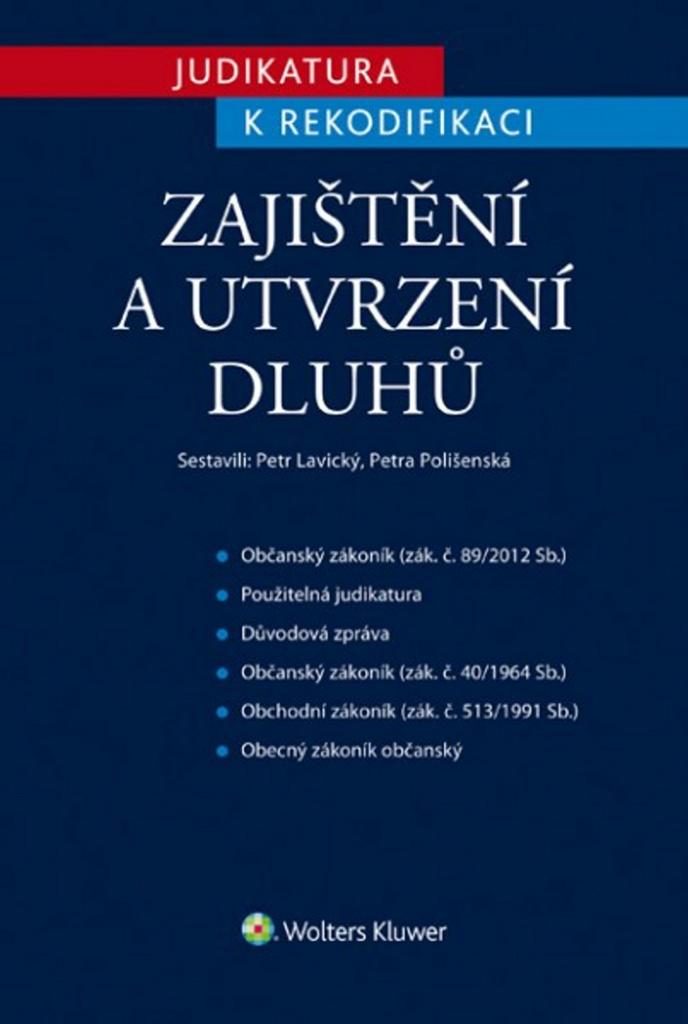 Judikatura k rekodifikaci Zajištění a utvrzení dluhů - JUDr. Petr Lavický Ph.D., Petra Polišenská