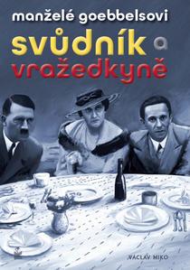 Obrázok Manželé Goebbelsovi Svůdník a vražedkyně