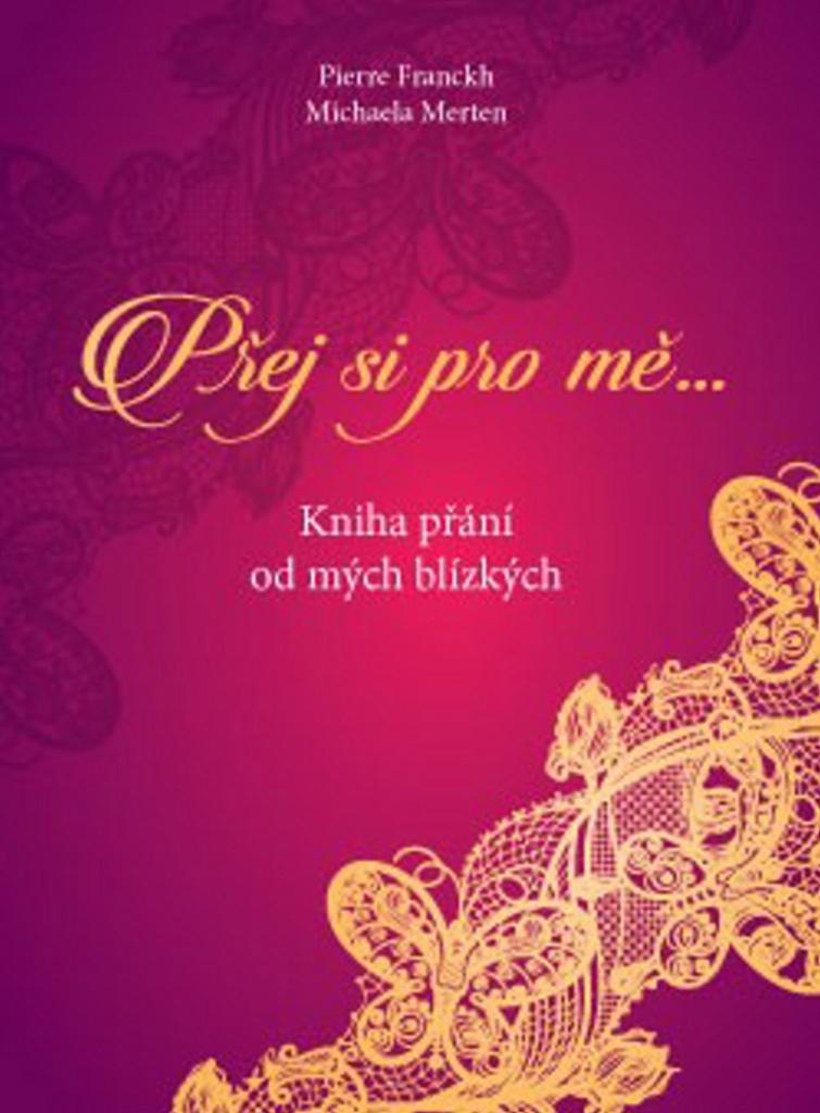 Přej si pro mě - Pierre Franckh, Michaela Merten