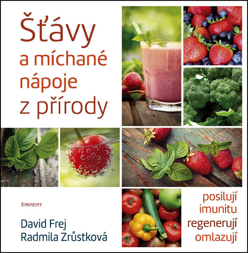 Šťávy a míchané nápoje z přírody - MUDr. David Frej, Radmila Zrůstková