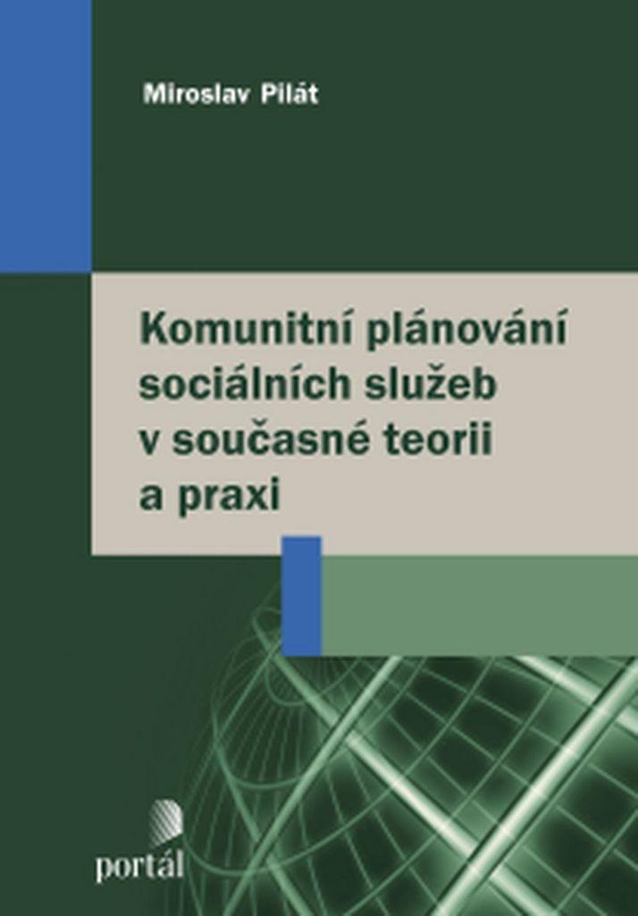 Komunitní plánování sociálních služeb v současné teorii a praxi - Miroslav Pilát