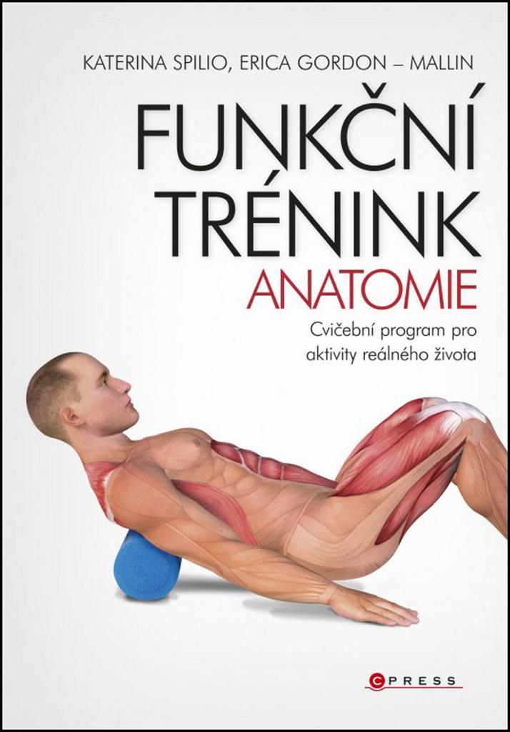 Funkční trénink Anatomie - Erica Gordon-Mallin, Katerina Spilio