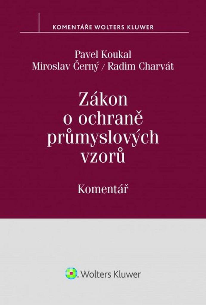 Zákon o ochraně průmyslových vzorů Komentář - Radim Charvát, Pavel Koukal, Miroslav Černý