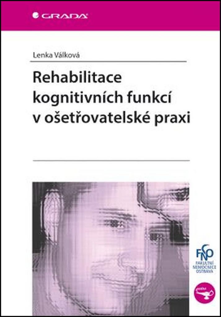 Rehabilitace kognitivních funkcí v ošetřovatelské praxi - Lenka Válková