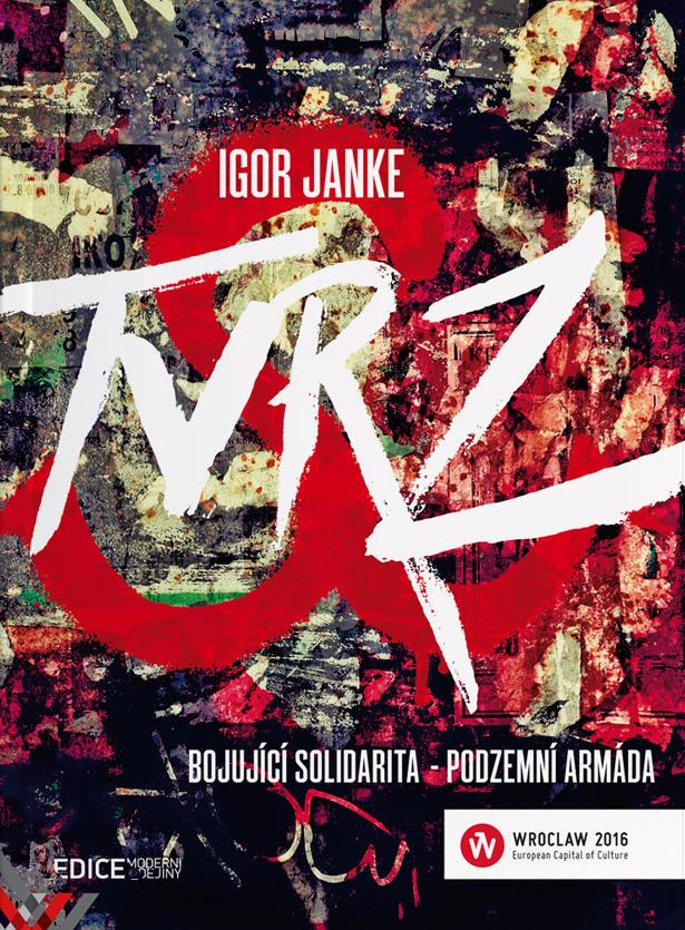 TVRZ Bojující solidarita - podzemní armáda - Igor Janke
