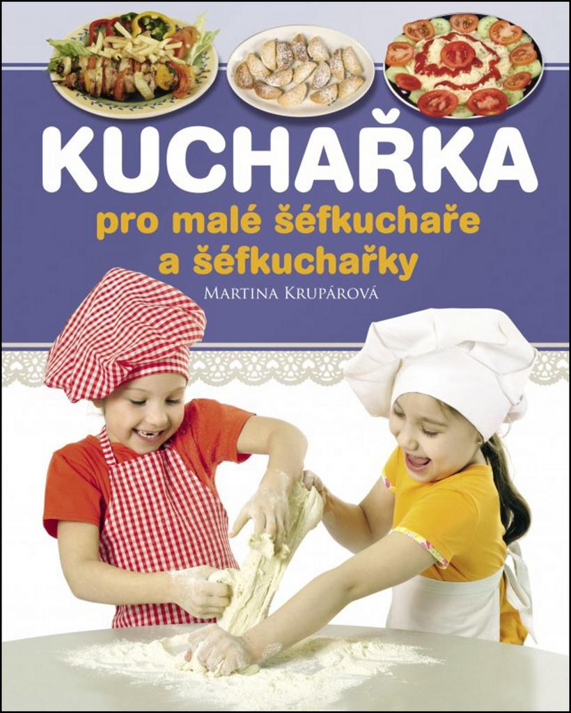 Kuchařka pro malé šéfkuchaře a šéfkuchařky - Martina Krupárová
