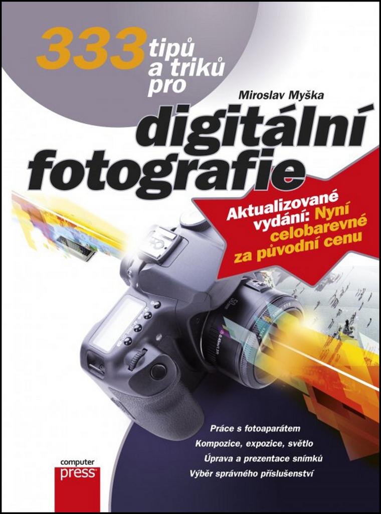 333 tipů a triků pro digitální fotografi - Miroslav Myška