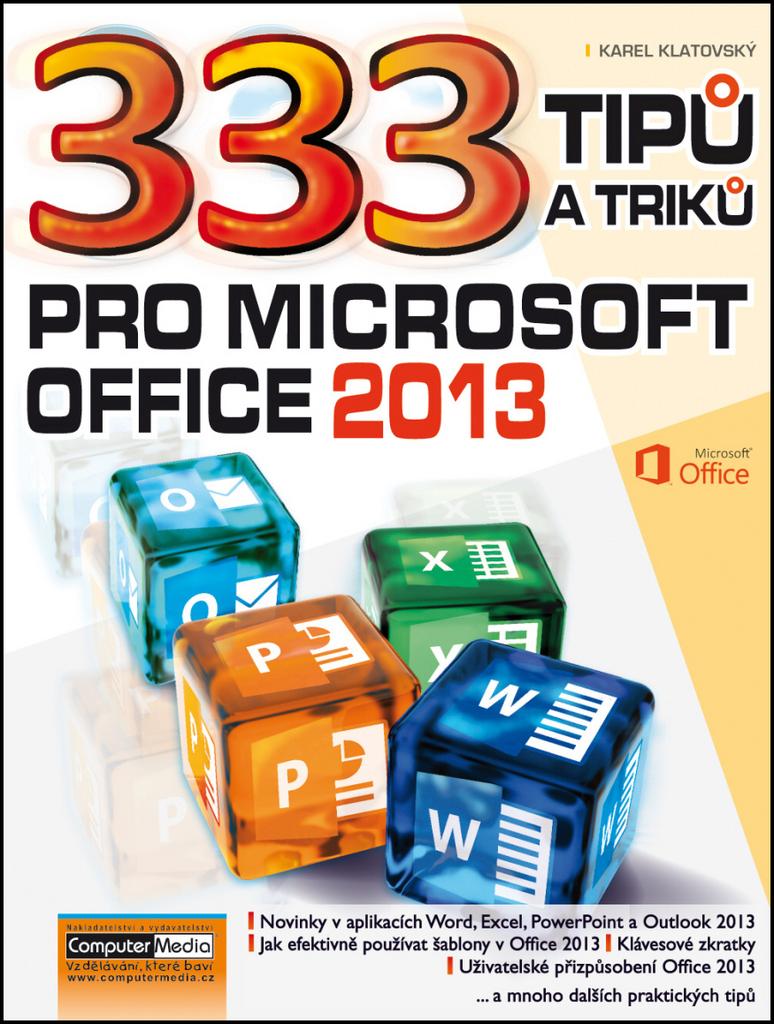 333 tipů a triků pro MS Office 2013 - Ing. Karel Klatovský