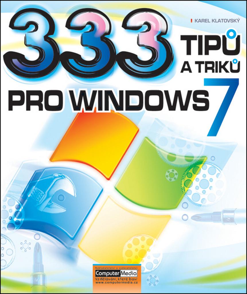 333 tipů a triků pro Windows 7 - Ing. Karel Klatovský