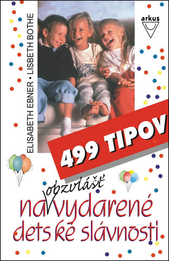 499 tipov na obzvlášť vydarené detské slávnosti - Lisbeth Bothe, Elisabeth Ebner