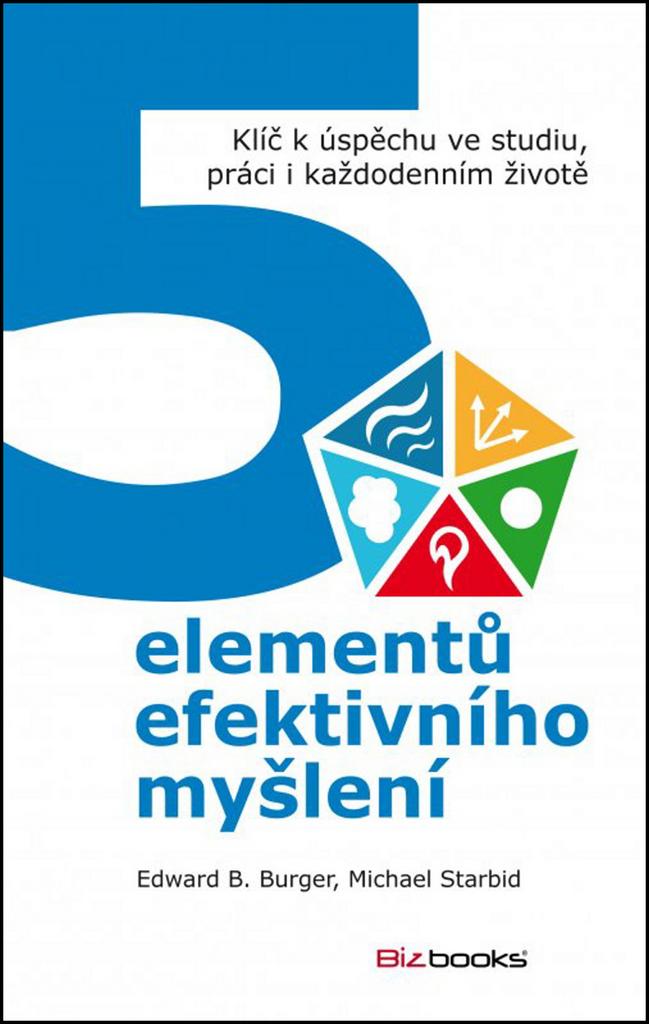 5 elementů efektivního myšlení - Michael Starbird, Edward Burger