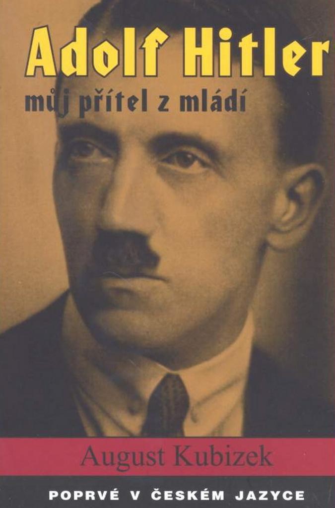 Adolf Hitler můj přítel z mládí - August Kubizek