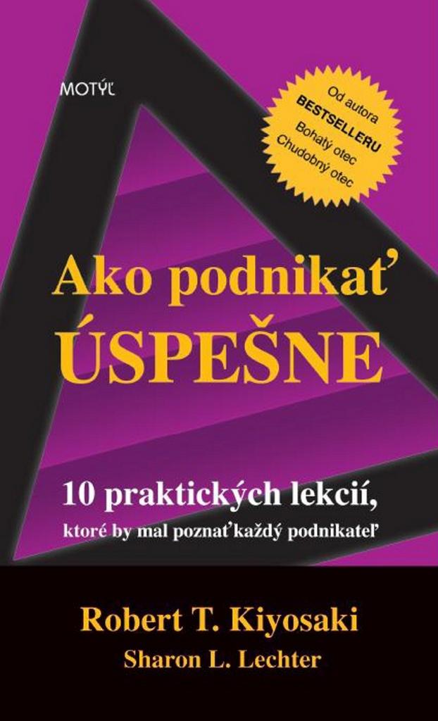Ako podnikať úspešne - Sharon L. Lechter, Robert T. Kiyosaki