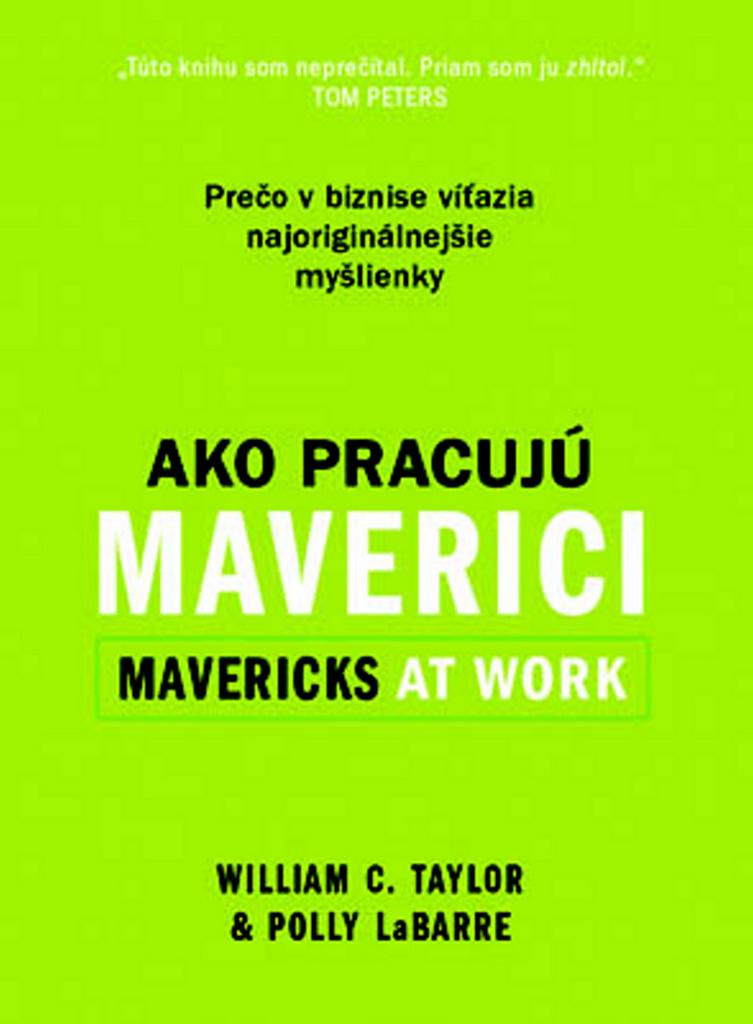 Ako pracujú maverici - William C, Taylor, Polly LeBarre