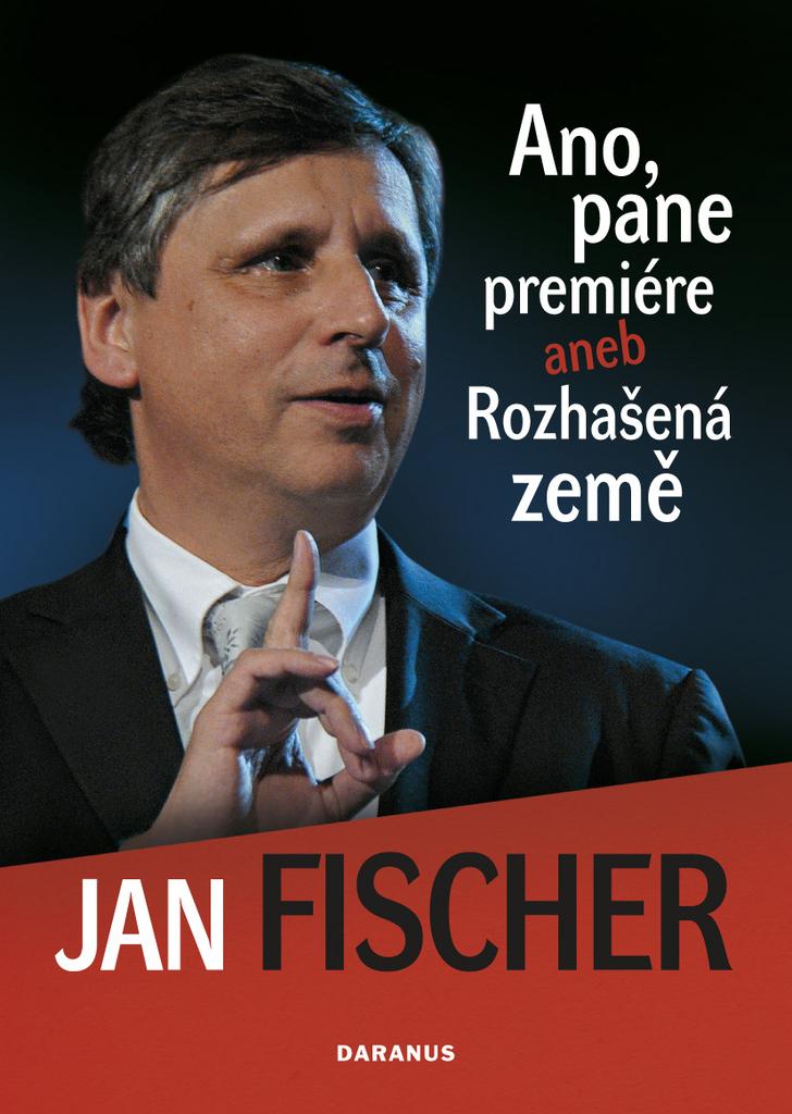 Daranus Ano, pane premiére aneb Rozhašená země - Ing. Jan Fischer CSc.