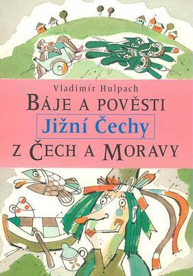 Báje a pověsti z Čech a Moravy JIžní Čechy