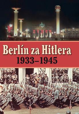 Obrázok Berlín za Hitlera 1939 - 1945