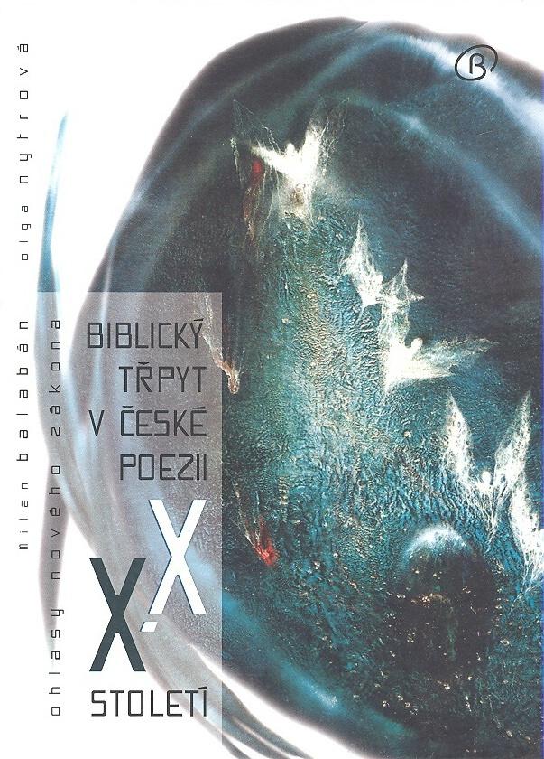 Biblický třpyt v české poezii XX. století - Olga Nytrová, Milan Balabán