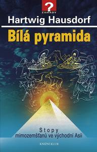 Obrázok Bílá pyramida Stopy mimozemšťanů ve východní Asii