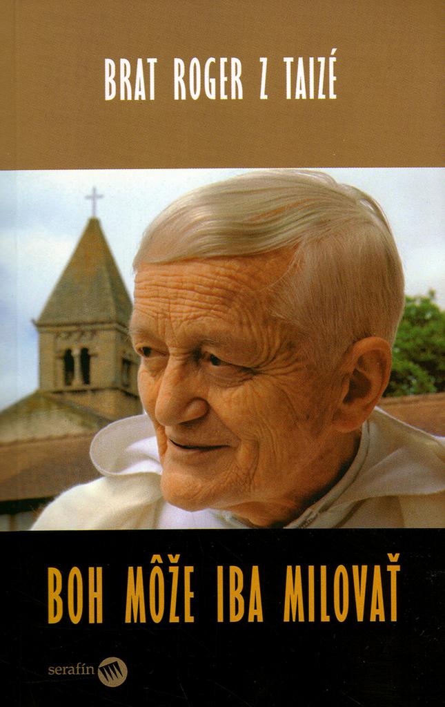 Boh môže iba milovať - Roger z Taizé