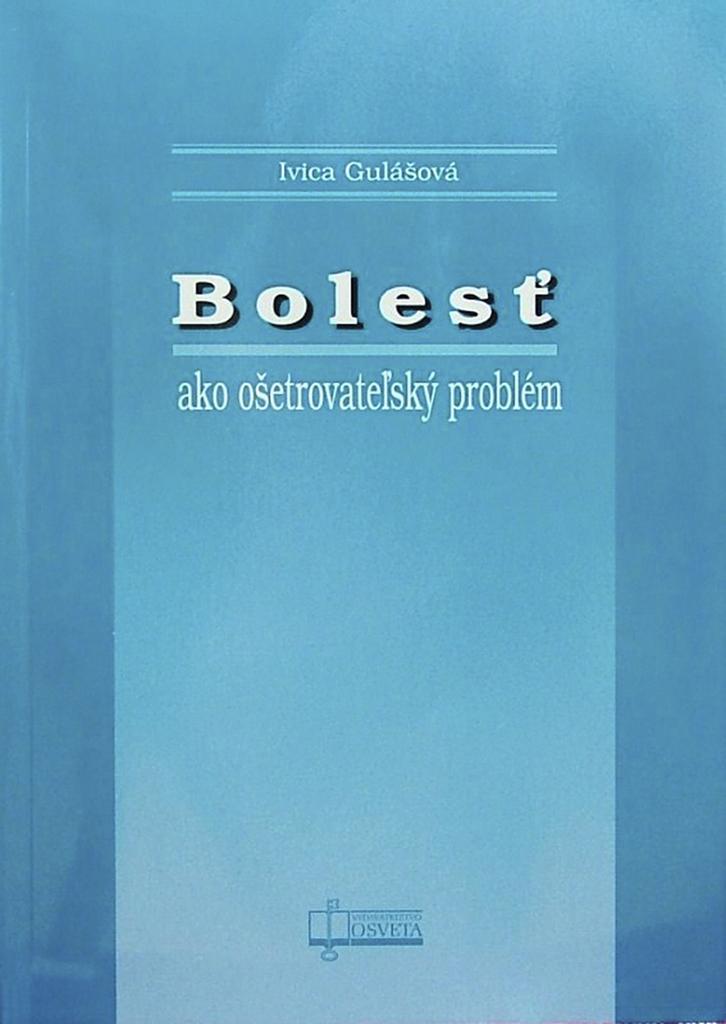 Bolesť ako ošetrovateľský problém - Ivica Gulášová