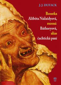 Obrázok Bosorka Alžběta Nádašdyová, rozená Báthoryová, alias čachtická paní