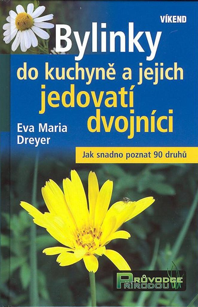 Bylinky do kuchyně a jejich jedovatí dvojníci - Eva-Maria Dreyer