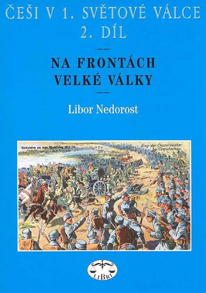 Češi v 1. světové válce 2. díl - Libor Nedorost