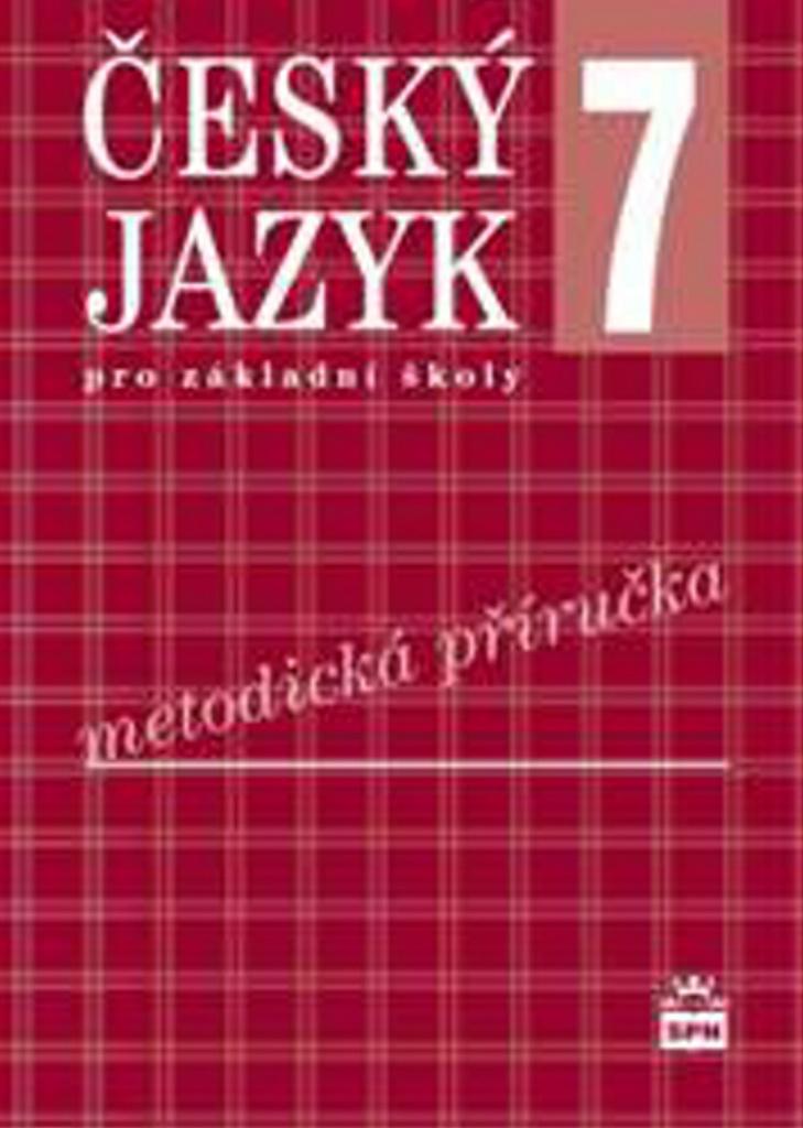 Český jazyk 7 pro základní školy Metodická příručka - Ivana Svobodová, Petr Mareš, Ivana Bozděchová, Eva Hošnová