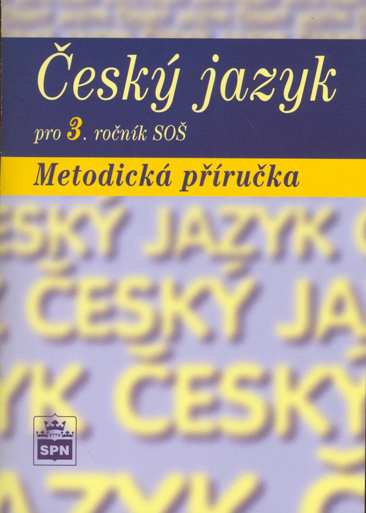 Český jazyk pro 3. ročník SOŠ Metodická příručka - Marie Čechová