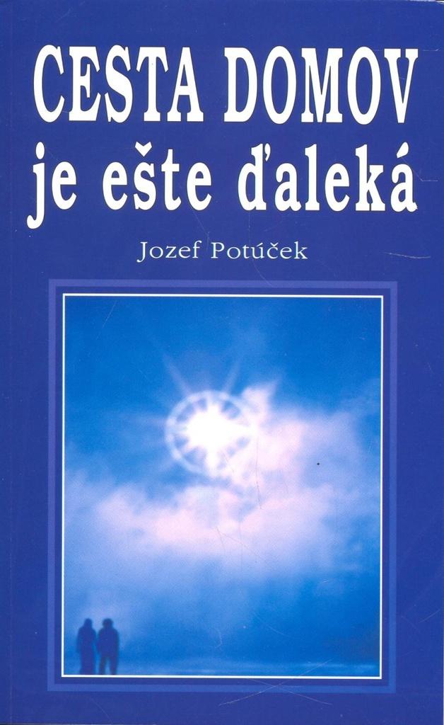 Cesta domov je ešte ďaleká - Jozef Potúček