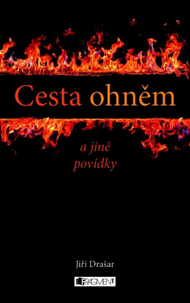 Cesta ohněm a jiné povídky - Jiří Drašar