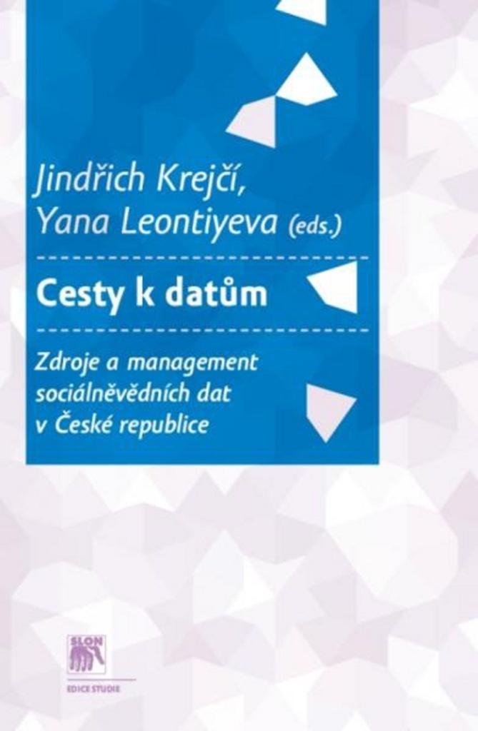 Cesty k datům. Zdroje a management sociálně vědních dat v České republice - Jindřich Krejčí, Yana Leontiyeva