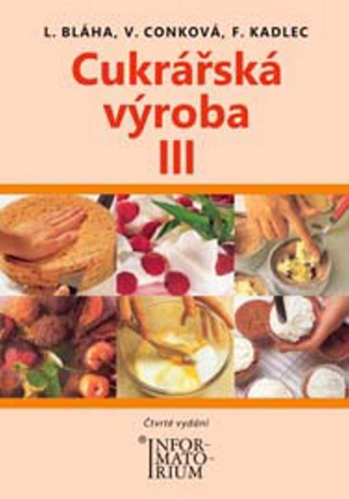 Cukrářská výroba III - František Kadlec, Věra Conková, Ludvík Bláha