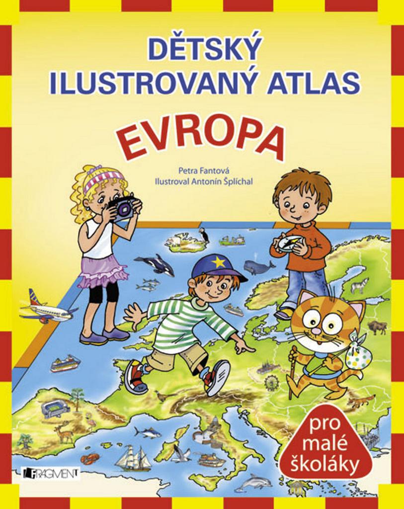 Dětský ilustrovaný atlas Evropa - Antonín Šplíchal, Mgr. Petra Pláničková Fantová