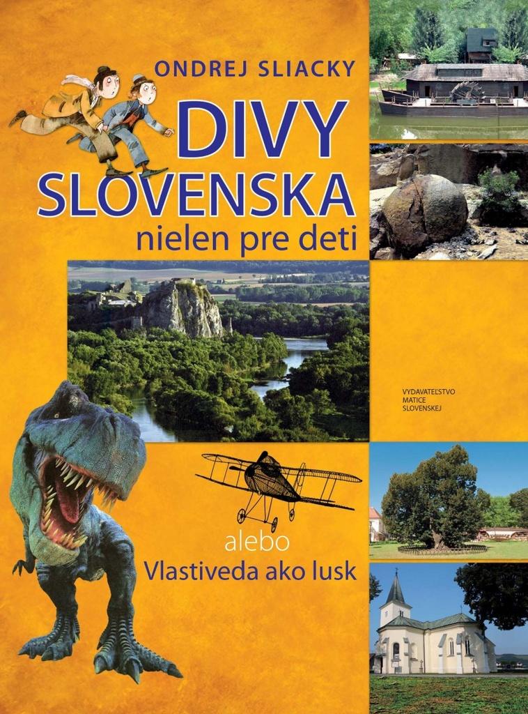 Divy Slovenska nielen pre deti alebo Vlastiveda ako lusk - Ondrej Sliacky