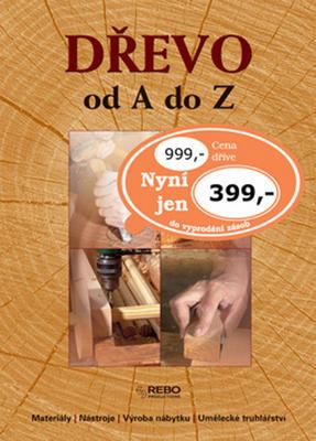 Dřevo od A do Z (Materiály, nástroje, výroba nábytku.)