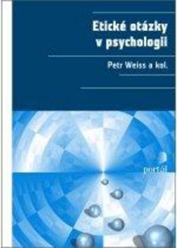 Etické otázky v psychologii - Petr Weiss