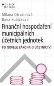 Obrázok Finanční hospodaření municipálních účetních jednotek po novele zákona o účetnict (C.H.Beck v praxi)