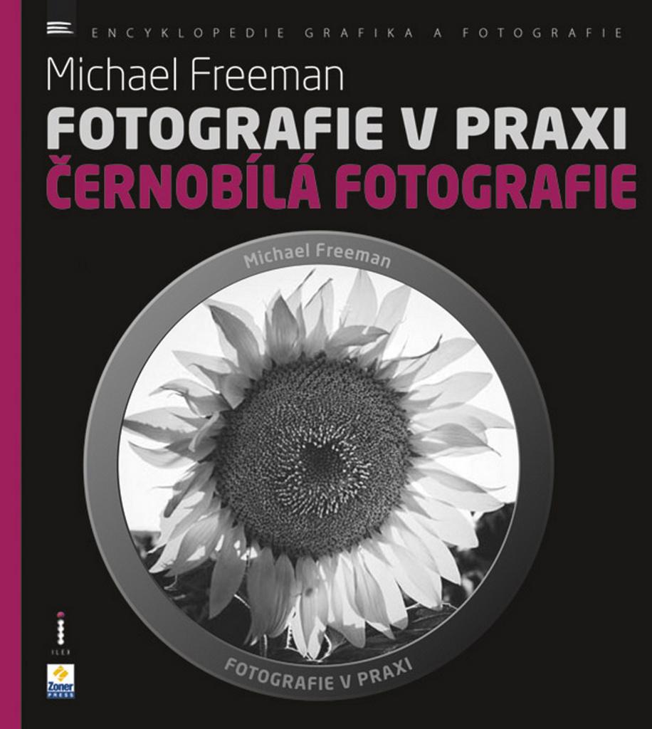 Fotografie v praxi ČERNOBÍLÁ FOTOGRAFIE - Michael Freeman