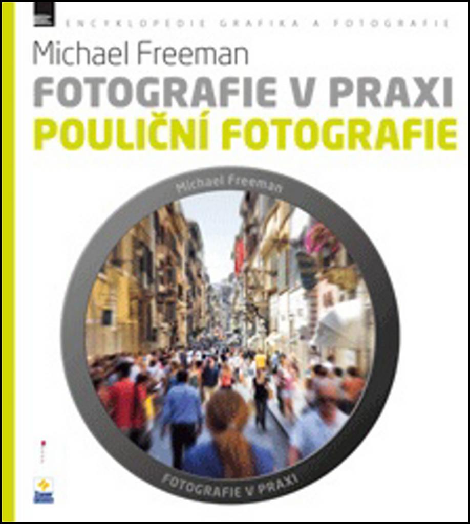 Fotografie v praxi POULIČNÍ FOTOGRAFIE - Michael Freeman