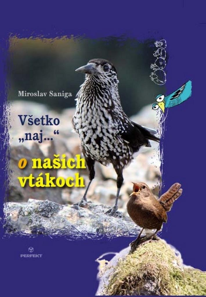 """Všetko""""naj..."""" o našich vtákoch - Miroslav Saniga"""